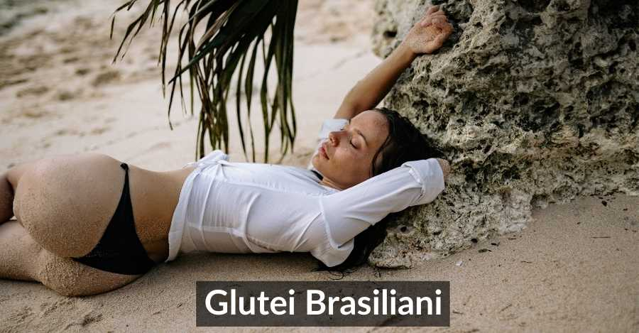 Glutei Brasiliani: Un Sedere Brasiliano Perfetto